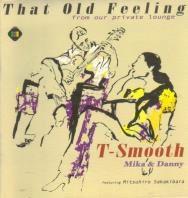 T-Smooth/ザット・オールド・フィーリング〜フロム・アワー・プライベート・ラウンジ〜[IREZ-1002]