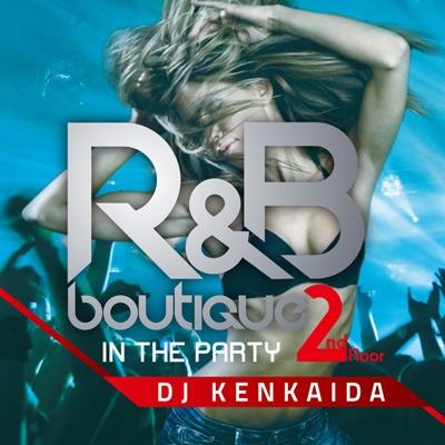 DJ KENKAIDA/R&B BOUTIQUE -in the party- 2nd Floor Mixed by DJ KENKAIDA[FARM-0293]