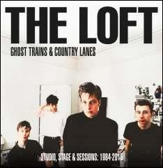 The Loft/Ghost Trains &Country Lanes - Studio, Stage And Sessions 1984-2015[CDBRED839]