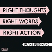 Franz Ferdinand/Right Thoughts, Right Words, Right Action<初回生産限定盤>[WIGCD255X]