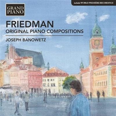 ジョセフ・バノウェツ/I.Friedman: Original Piano Compositions[GP711]