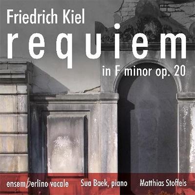 マティアス・シュトッフェルス/Friedrich Kiel: Requiem in F minor Op.20[ROP6141]