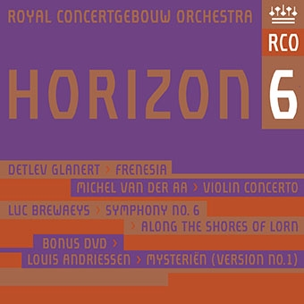 ロイヤル・コンセルトヘボウ管弦楽団/Horizon 6 - D.Glanert, Michel van der Aa, L.Brewaeys [SACD Hybrid+DVD][RCO15001]