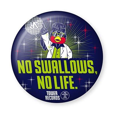 NO SWALLOWS, NO LIFE. 2019 ディスコ つば九郎 缶バッジ[MD01-4654]