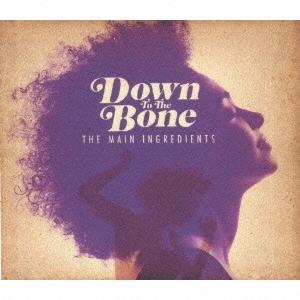 Down To The Bone/ザ・メイン・イングリーディエンツ[PCD-93412]