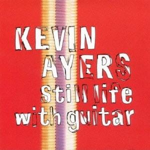 Kevin Ayers/スティル・ライフ・ウィズ・ギター[AIRAC-1700]