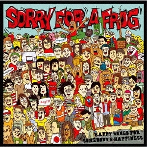 SORRY FOR A FROG/HAPPY SONGS FOR SOMEBODY'S HAPPINESS[IHSR-13]