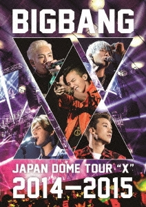 "BIGBANG JAPAN DOME TOUR 2014〜2015 ""X"" DVD"