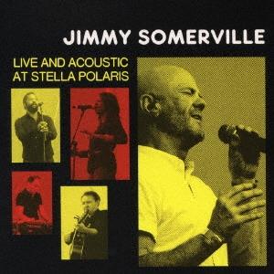 Jimmy Somerville/ライヴ・アンド・アコースティック・アット・ステラ・ポラリス [CDSOL-8830]