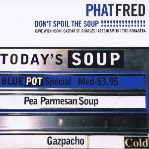Phat Fred/ドント・スポイル・ザ・スープ![PCD-23843]