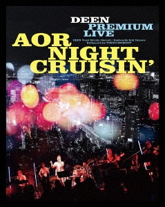 DEEN PREMIUM LIVE AOR NIGHT CRUISIN' [Blu-ray Disc+CD]<完全生産限定盤> Blu-ray Disc