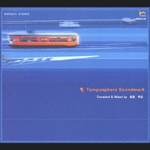 Temposphere Soundmark Compiled and Mixed by Yukihiro Fukutomi