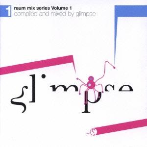 Glimpse (Techno)/ラウム・ライヴ・ミックス・シリーズ vol.1[PCD-93099]