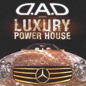 D.A.D presents LUXURY POWER HOUSE