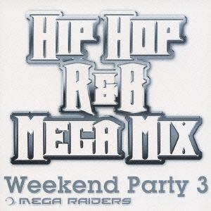 WEEKEND PARTY 3 HIP HOP/R&B MEGAMIX MEGA RAIDERS