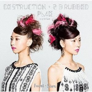 Faint★Star/DESTRUCTION + 2 B rubbed PL4E edition[FST-006]
