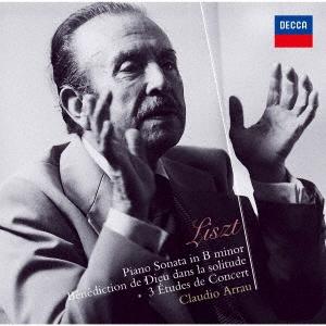 クラウディオ・アラウ/リスト:ピアノ・ソナタ ロ短調 孤独の中の神の祝福、3つの演奏会用練習曲[UCCD-4867]