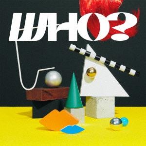 WHO? [CD+DVD]<初回生産限定盤> CD