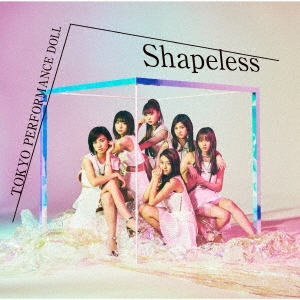 東京パフォーマンスドール/Shapeless<初回生産限定盤B>[ESCL-5065]