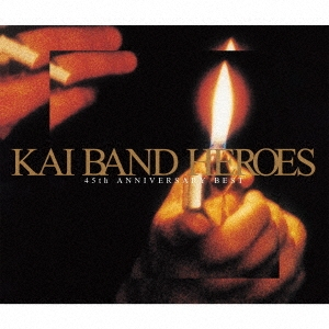 KAI BAND HEROES -45th ANNIVERSARY BEST-