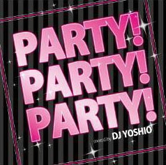 DJ YOSHIO/PARTY! PARTY! PARTY! Mixed by DJ YOSHIO[GRVY-003]