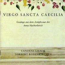 アンサンブル・カンデンス・リリウム/Virgo Sancta Caecilia - Gesange aus dem Antiphonar der Anna Hachenberch[MA20044]
