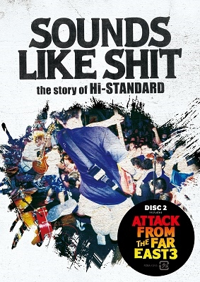 SOUNDS LIKE SHIT:the story of Hi-STANDARD/ATTACK FROM THE FAR EAST 3 DVD