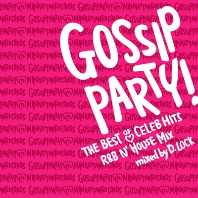 DJ D.LOCK/GOSSIP PARTY! -