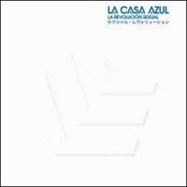 La Casa Azul/ラ・レボルシオン・セクシュアル[OTCD-2674]