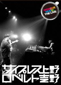 サイプレス上野とロベルト吉野/WONDER WHEEL THE LIVE[PVDV-53]