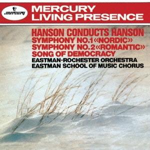 ハワード・ハンソン/ハンソン:交響曲第1番≪ノルディック≫ 第2番≪ロマンティック≫ 民主主義の歌[UCCD-4741]