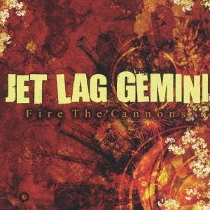 Jet Lag Gemini/ファイア・ザ・キャノンズ[BNCP-150]