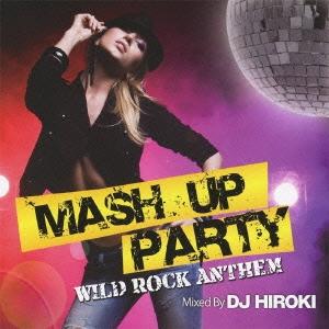 DJ HIROKI/MASH UP PARTY -WILD ROCK ANTHEM- Mixed By DJ HIROKI[GRVY-028]