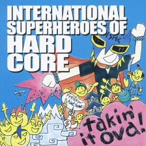 International Superheroes Of Hardcore/テイキン・イット・オヴァ![IQCD-1025]