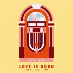 大塚 愛/LOVE IS BORN 〜16th Anniversary 2019〜[AVCD-96402]