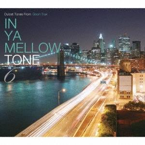 Magnetic North &Taiyo Na/IN YA MELLOW TONE 6 GOON TRAX 10th Anniversary Edition[GTXC-A060]