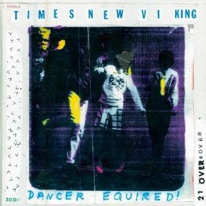 Times New Viking/ダンサー・イクワイアド[YRCG-90057]