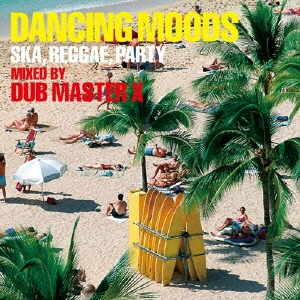 DANCING MOODS SKA,REGGAE,PARTY MIXED BY DUB MASTER X