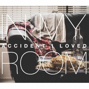 ACCIDENT I LOVED/In My Room[MNRL-01]
