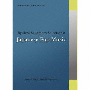 commmons: schola vol.16 Ryuichi Sakamoto Selections:Japanese Pop Music