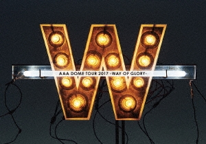 AAA DOME TOUR 2017 WAY OF GLORY [Blu-ray Disc+フォトブック+グッズ]<初回生産限定版> Blu-ray Disc