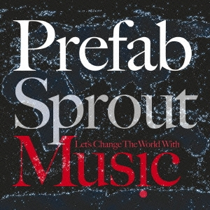 """『Prefab Sprout』Let's Change The World With Music"