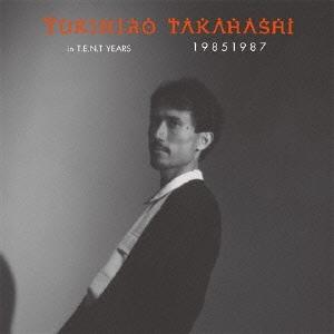 高橋幸宏/YUKIHIRO TAKAHASHI in T.E.N.T YEARS 19851987 [DVD+4CD] [PCBP-62200]