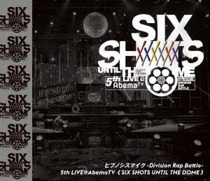 ヒプノシスマイク-Division Rap Battle-5th LIVE@AbemaTV≪SIX SHOTS UNTIL THE DOME≫ Blu-ray Disc