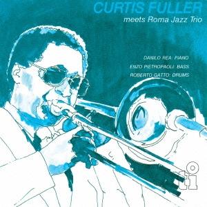 Curtis Fuller/ミーツ・ローマ・ジャズ・トリオ<完全限定生産盤>[CDSOL-6385]