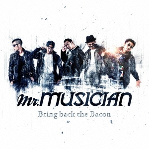 Mr.MUSICIAN/Bring back the Bacon[SESR-0005]
