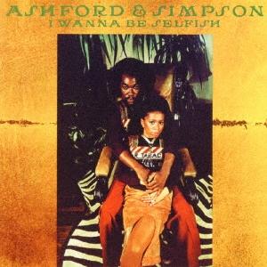 Ashford & Simpson/アイ・ワナ・ビー・セルフィッシュ [OTLCD-7002]
