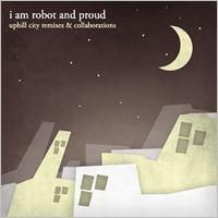 I Am Robot And Proud/Uphill City Remixes &Collaborations[YOUTH-094]