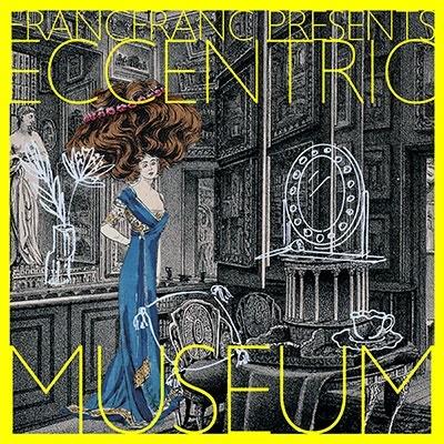 Francfranc Presents Eccentric Museum[FMCD-038]