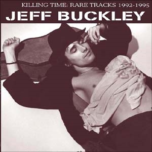 Jeff Buckley/Killing Time: Rare Tracks 1992-1995[LVY523]